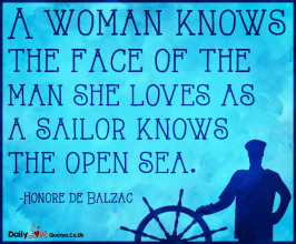 A woman knows the face of the man she loves as a sailor knows the open sea
