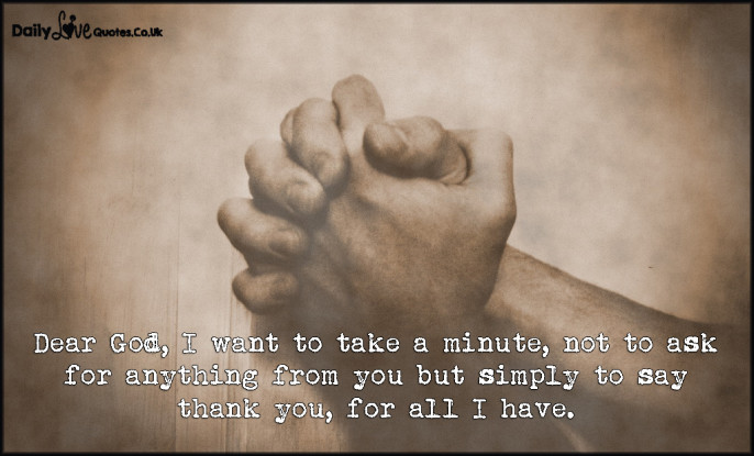 Dear God, I want to take a minute, not to ask for anything from you but