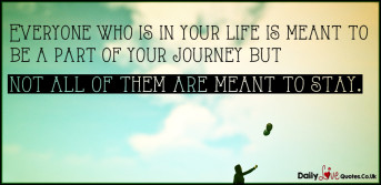 Everyone who is in your life is meant to be a part of your journey but