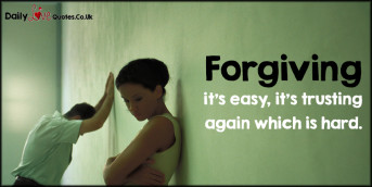 Forgiving it's easy, it's trusting again which is hard
