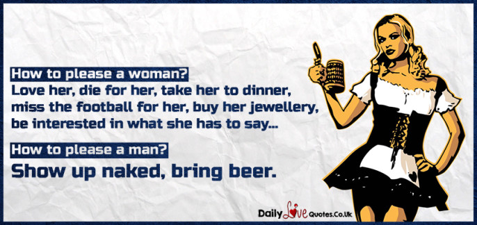 How to please a woman? Love her, die for her, take her to dinner, miss the football for her, buy her jewellery
