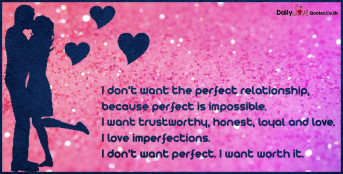I don't want the perfect relationship, because perfect is impossible. I want trustworthy
