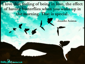 I love that feeling of being in love, the effect of having butterflies when