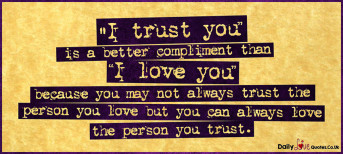 "I trust you"" is a better compliment than ""I love you"" because you may not always trust"