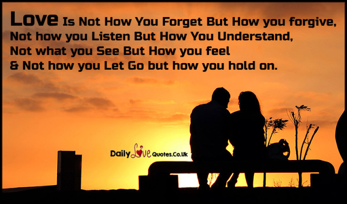 Love Is Not How You Forget But How you forgive, Not how you Listen But How You Understand