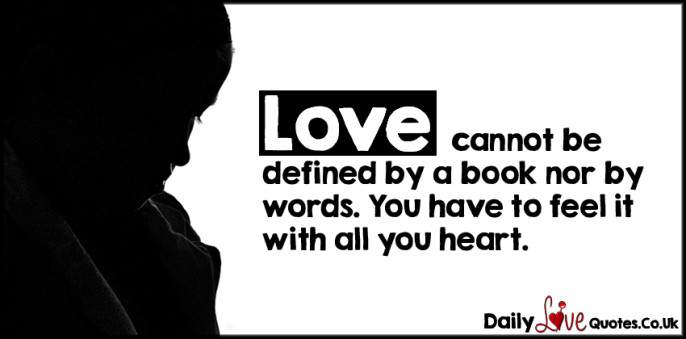 Love cannot be defined by a book nor by words. You have to feel it with all you heart