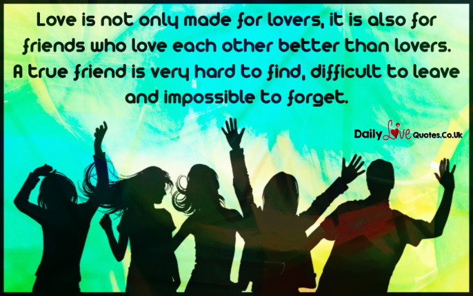 Love is not only made for lovers, it is also for friends who love each other better