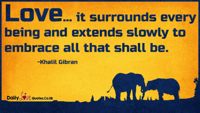 Love… it surrounds every being and extends slowly to embrace all that shall be