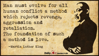 Man must evolve for all human conflict a method which rejects revenge, aggression