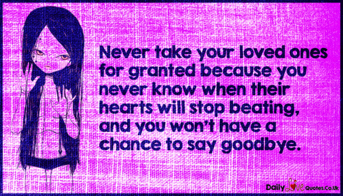 30 Love You Quotes For Your Loved Ones: » Never Take Your Loved Ones For Granted Because You Never