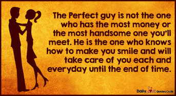 The Perfect guy is not the one who has the most money or the most handsome one you'll meet