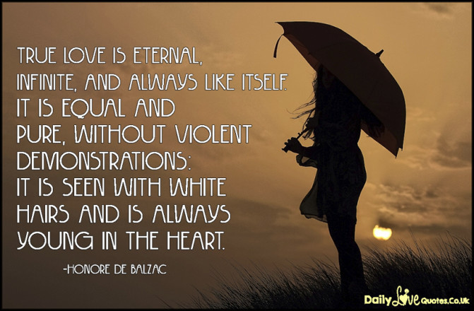 True love is eternal, infinite, and always like itself. It is equal and pure, without