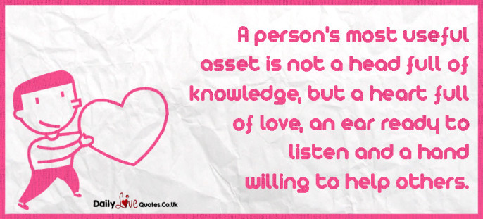 A person's most useful asset is not a head full of knowledge, but a heart