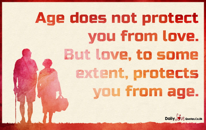 Age does not protect you from love. But love, to some extent, protects you from age