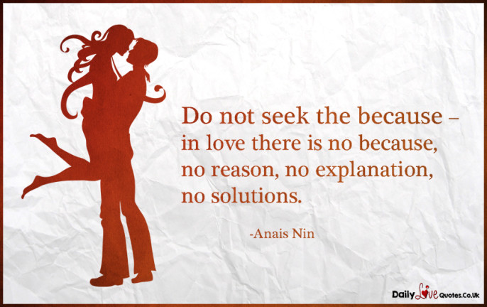 Do not seek the because – in love there is no because