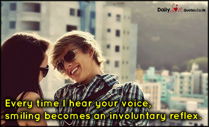 Every time I hear your voice, smiling becomes an involuntary reflex