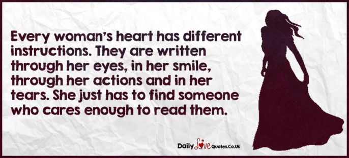 Every woman's heart has different instructions. They are written through her eyes