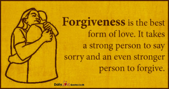Forgiveness is the best form of love. It takes a strong person to say sorry