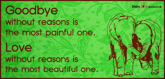 Goodbye without reasons is the most painful one