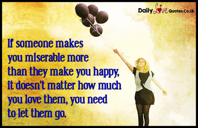 If someone makes you miserable more than they make you happy
