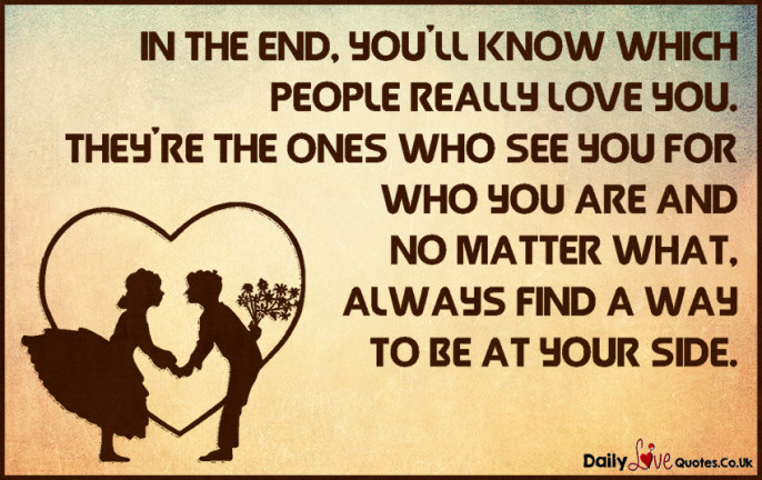 In the end, you'll know which people really love you. They're the ones who