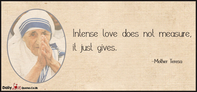 Intense love does not measure, it just gives