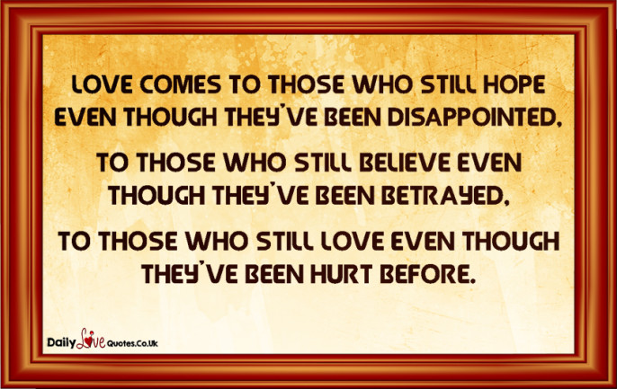 Love comes to those who still hope even though they've been disappointed, to those