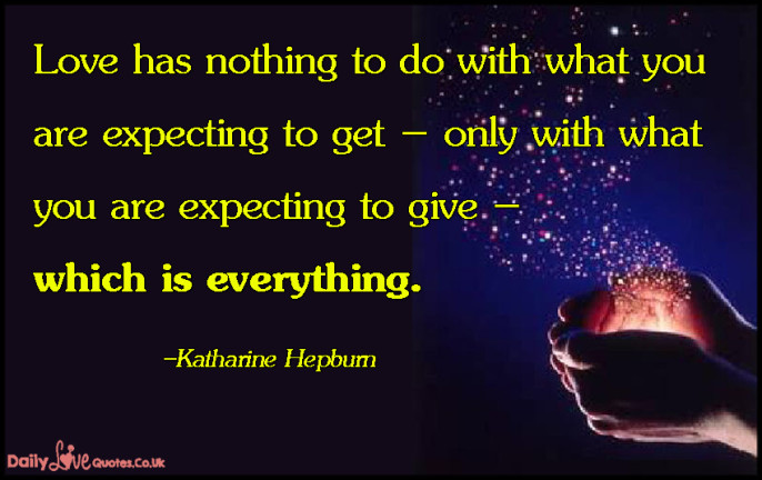 Love has nothing to do with what you are expecting to get