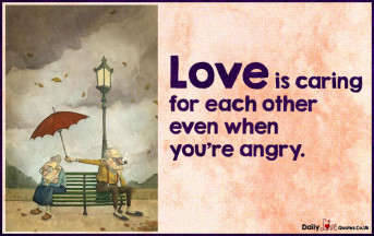 Love is caring for each other even when you're angry