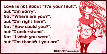"Love is not about ""It's your fault"", but ""I'm sorry""."