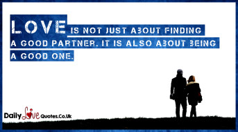 Love is not just about finding a good partner. It is also about being a good one
