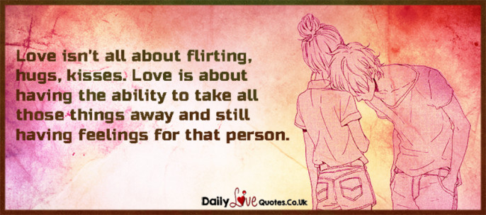 Love isn't all about flirting, hugs, kisses. Love is about having the ability