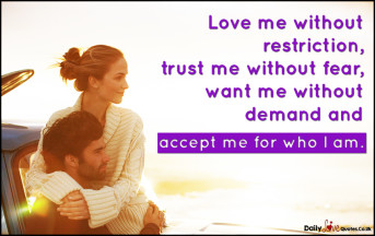 Love me without restriction, trust me without fear, want