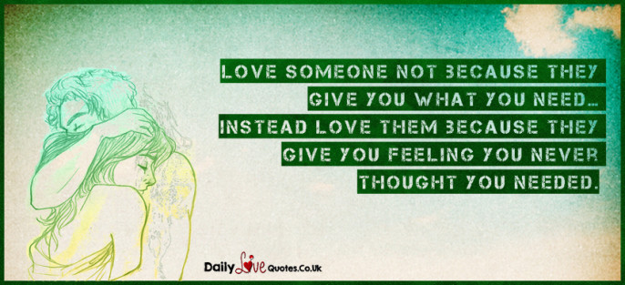 Love someone not because they give you what you need… Instead