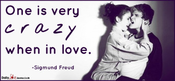 One is very crazy when in love