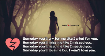 Someday you'll cry for me like I cried for you