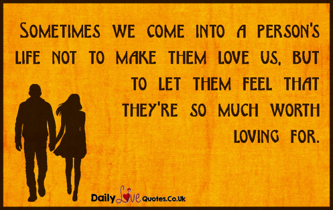 Sometimes we come into a person's life not to make them love us