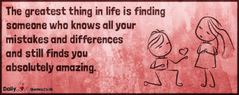 The greatest thing in life is finding someone who knows all your