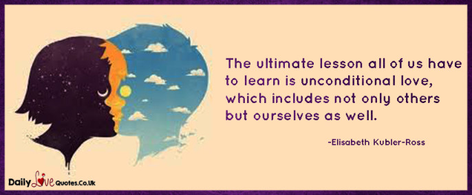 The ultimate lesson all of us have to learn is unconditional love