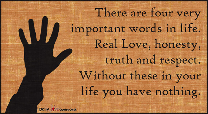 There are four very important words in life. Real Love, honesty, truth