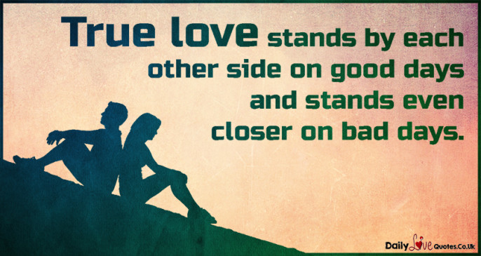 True love stands by each other side on good days and stands