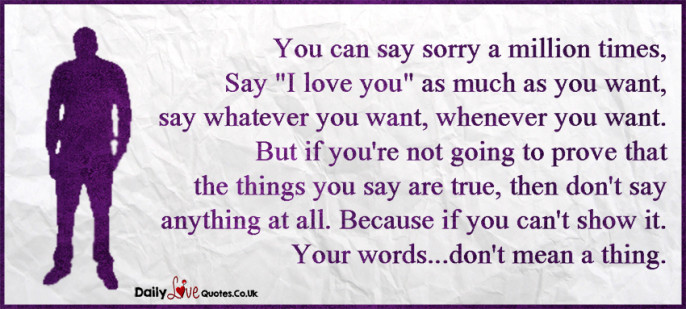 "You can say sorry a million times, Say ""I love you"" as much as you want, say whatever you want"