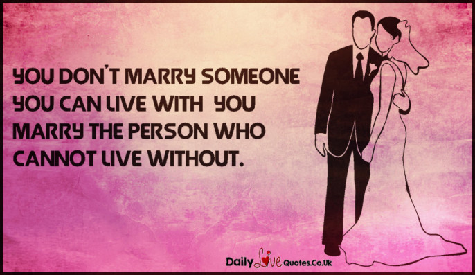You don't marry someone you can live with – you marry