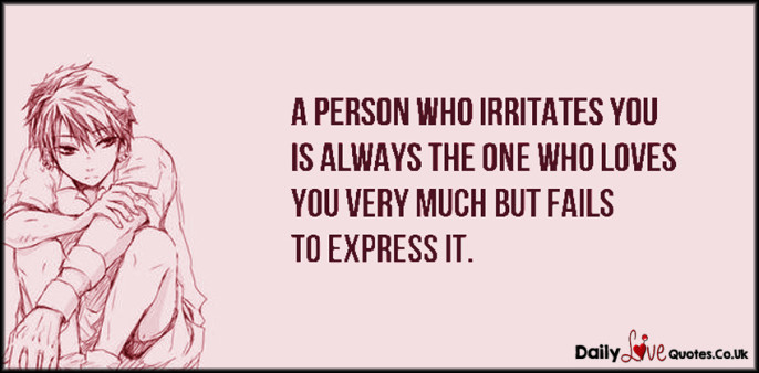 A person who irritates you is always the one who loves
