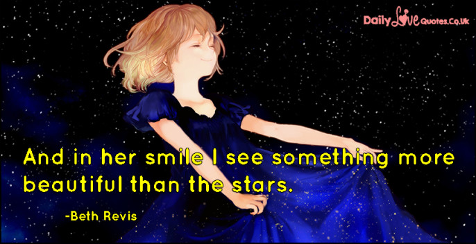 And in her smile I see something more beautiful than the stars