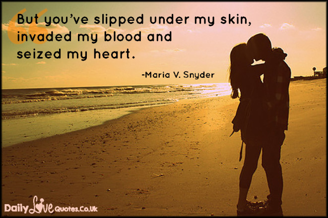 But you've slipped under my skin, invaded my blood