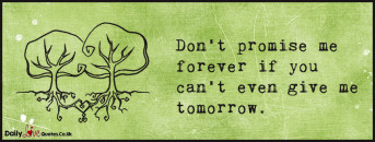 Don't promise me forever if you can't even give me tomorrow