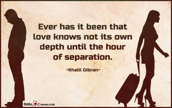 Ever has it been that love knows not its own depth until the hour of separation