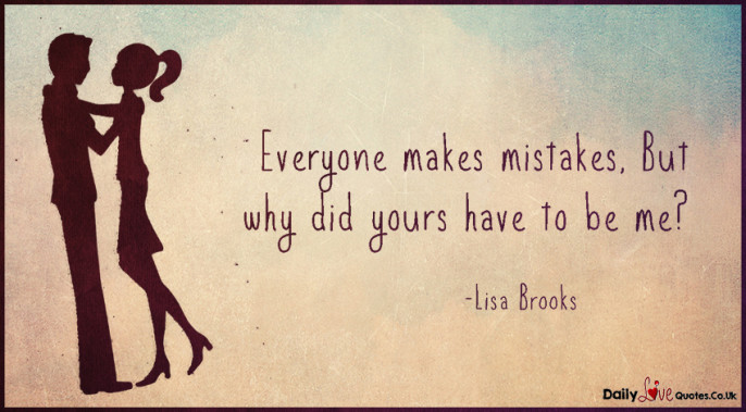 Everyone makes mistakes,  But why did yours have to be me?