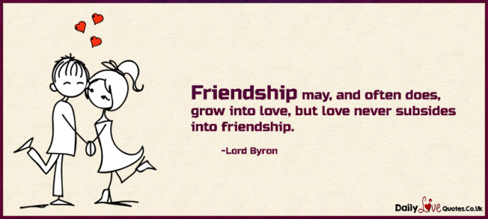 Friendship may, and often does, grow into love, but